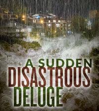 A Sudden Disastrous Deluge