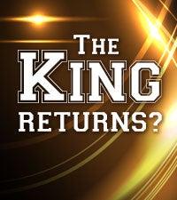 The King Returns?