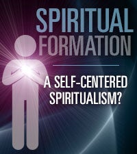 Spiritual Formation: A Self-Centered Spiritualism?