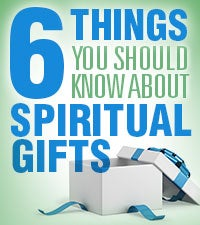 Six Things You Should Know About Spiritual Gifts