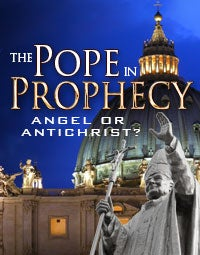 The Pope in Prophecy — Angel or Antichrist?