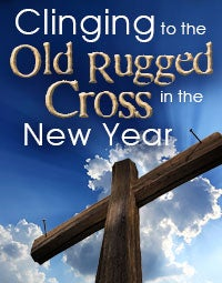 Clinging to the Old Rugged Cross in the New Year