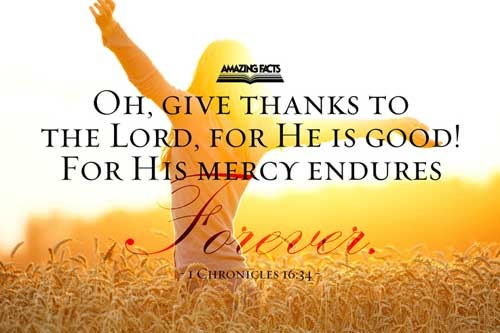 O give thanks unto the LORD; for he is good; for his mercy endureth for ever. 