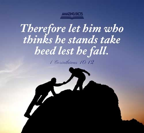 Wherefore let him that thinketh he standeth take heed lest he fall. 