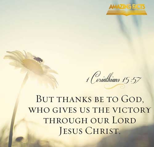 1 Corinthians 15:57 - This Scripture Picture is provided courtesy of Amazing Facts.  Visit us at www.amazingfacts.org