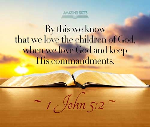 1 John 5:2 - This Scripture Picture is provided courtesy of Amazing Facts. Visit us at www.amazingfacts.org
