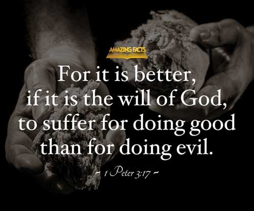 For it is better, if the will of God be so, that ye suffer for well doing, than for evil doing. 