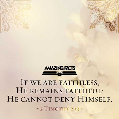 2 Timothy 2:13 - This Scripture Picture is provided courtesy of Amazing Facts.  Visit us at www.amazingfacts.org