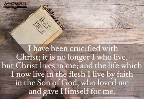 I am crucified with Christ: neverthless I live; yet not I, but Christ liveth in me: and the life which I now live in the flesh I live by the faith of the Son of God, who loved me, and gave himself for me. 