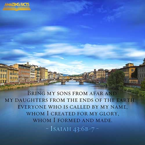 Isaiah 43:6-7 - This Scripture Picture is provided courtesy of Amazing Facts.  Visit us at www.amazingfacts.org