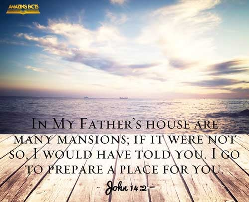 In my Father's house are many mansions: if it were not so, I would have told you. I go to prepare a place for you. 