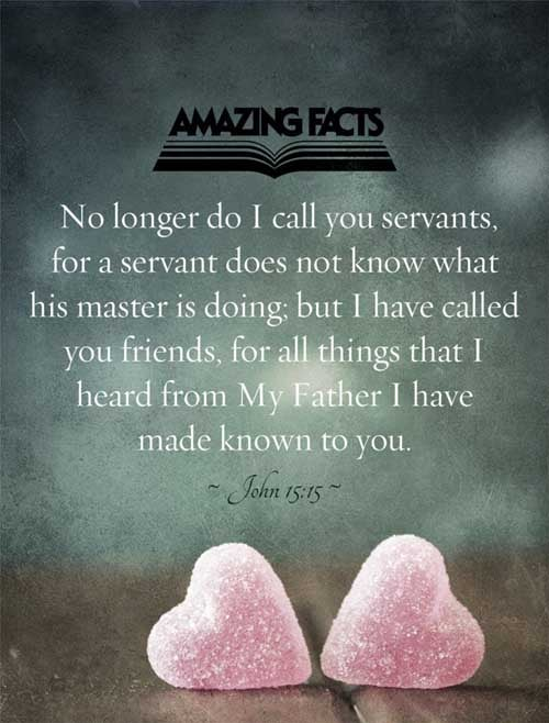 John 15:15 - This Scripture Picture is provided courtesy of Amazing Facts.  Visit us at www.amazingfacts.org