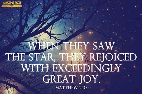 When they saw the star, they rejoiced with exceeding great joy. 