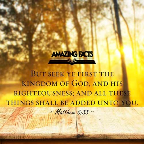 Matthew 6:33 - This Scripture Picture is provided courtesy of Amazing Facts.  Visit us at www.amazingfacts.org