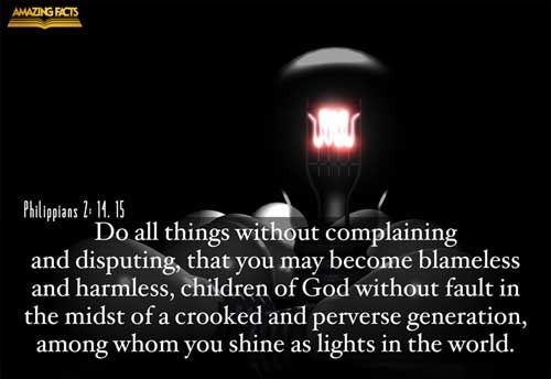 Do all things without murmurings and disputings:  That ye may be blameless and harmless, the sons of God, without rebuke, in the midst of a crooked and perverse nation, among whom ye shine as lights in the world; 