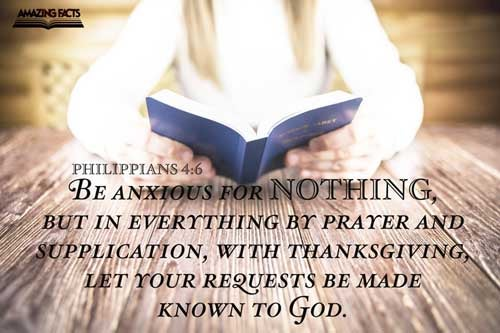 Be careful for nothing; but in every thing by prayer and supplication with thanksgiving let your requests be made known unto God. 