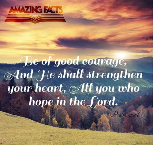 Psalms 31:24 - This Scripture Picture is provided courtesy of Amazing Facts. Visit us at www.amazingfacts.org