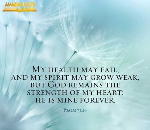 Psalms 73:26 - This Scripture Picture is provided courtesy of Amazing Facts.  Visit us at www.amazingfacts.org