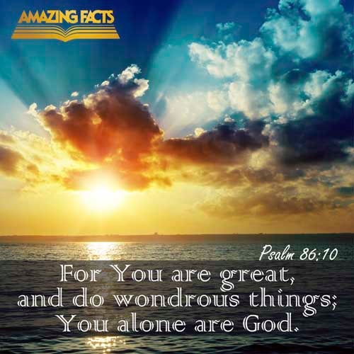 Psalms 86:10 - This Scripture Picture is provided courtesy of Amazing Facts. Visit us at www.amazingfacts.org