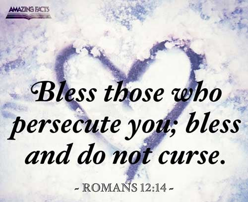 Bless them which persecute you: bless, and curse not. 