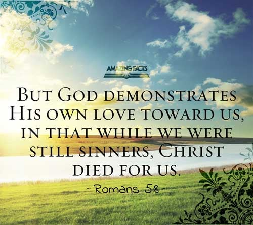 Romans 5:8 - This Scripture Picture is provided courtesy of Amazing Facts. Visit us at www.amazingfacts.org