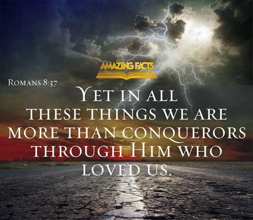 Romans 8:37 - This Scripture Picture is provided courtesy of Amazing Facts.  Visit us at www.amazingfacts.org