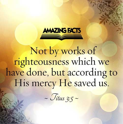 Titus 3:5 - This Scripture Picture is provided courtesy of Amazing Facts.  Visit us at www.amazingfacts.org