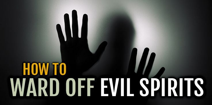 How to Ward Off Evil Spirits