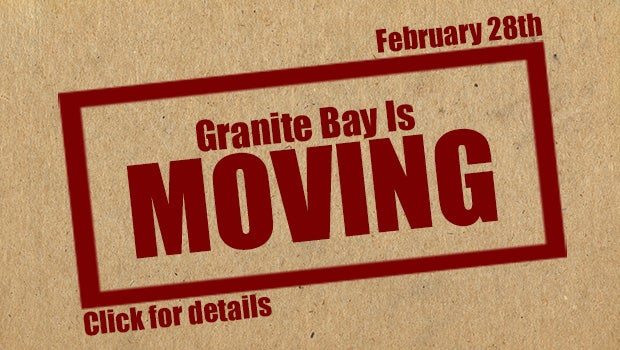 Granite Bay is moving on February 28th!