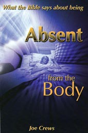 An explanation of the ''absent from the body'' scripture to debunk misinterpretations of the ''immortal soul'' heresy and occultic out-of-body experiences.