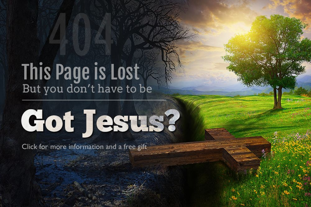 This page is lost, but you don't have to be. Got Jesus? Click here for more information and a free gift