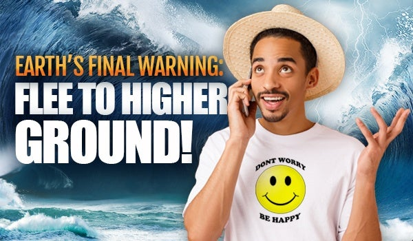 Watch Earth's Final Warning: Flee to Higher Ground!