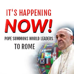It's Happening Now! Pope Summons World Leaders to Rome