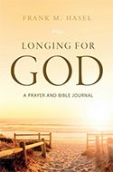 Longing For God A Prayer and Bible Journal by Frank M. Hasel
