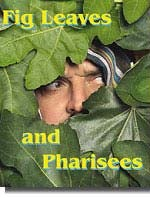Fig Leaves and Pharisees