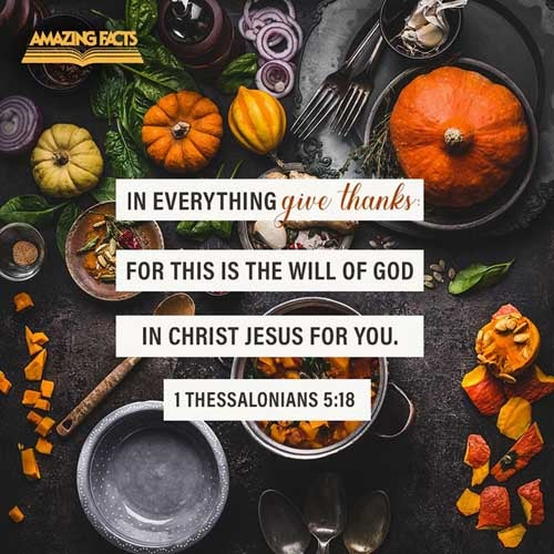In every thing give thanks: for this is the will of God in Christ Jesus concerning you. 
