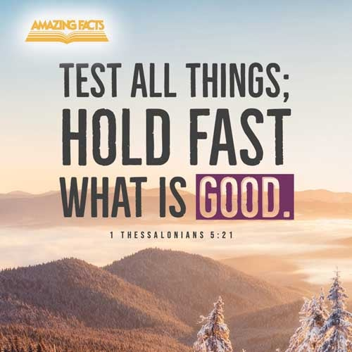 Prove all things; hold fast that which is good. 