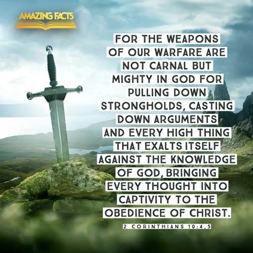 (For the weapons of our warfare are not carnal, but mighty through God to the pulling down of strong holds;)  Casting down imaginations, and every high thing that exalteth itself against the knowledge of God, and bringing into captivity every thought to the obedience of Christ; 