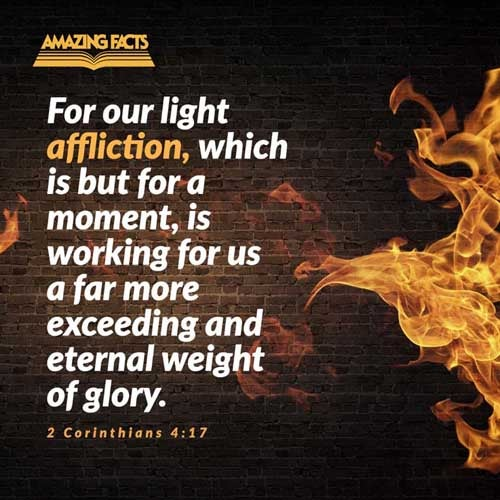 For our light affliction, which is but for a moment, worketh for us a far more exceeding and eternal weight of glory; 