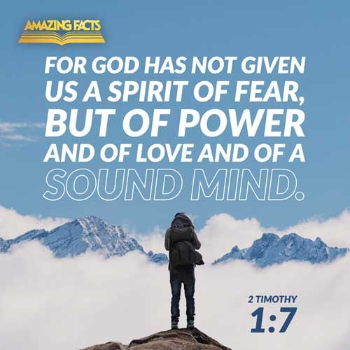 For God hath not given us the spirit of fear; but of power, and of love, and of a sound mind. 
