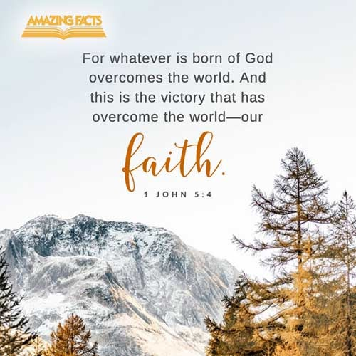 For whatsoever is born of God overcometh the world: and this is the victory that overcometh the world, even our faith. 