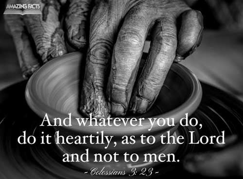 And whatsoever ye do, do it heartily, as to the Lord, and not unto men; 