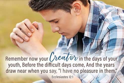 Remember now thy Creator in the days of thy youth, while the evil days come not, nor the years draw nigh, when thou shalt say, I have no pleasure in them; 
