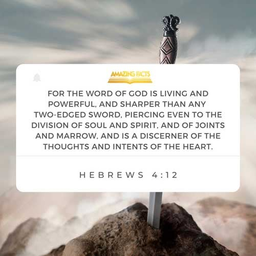Hebrews 4:12 - This Scripture Picture is provided courtesy of Amazing Facts. Visit us at www.amazingfacts.org