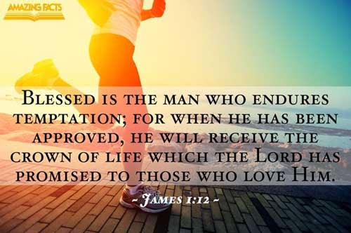 Blessed is the man that endureth temptation: for when he is tried, he shall receive the crown of life, which the Lord hath promised to them that love him. 