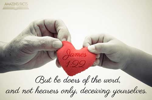 But be ye doers of the word, and not hearers only, deceiving your own selves. 