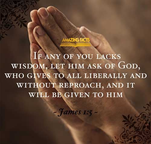 If any of you lack wisdom, let him ask of God, that giveth to all men liberally, and upbraideth not; and it shall be given him. 