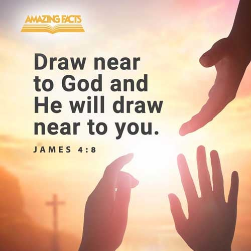 Draw nigh to God, and he will draw nigh to you. Cleanse your hands, ye sinners; and purify your hearts, ye double minded. 