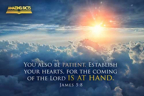Be ye also patient; stablish your hearts: for the coming of the Lord draweth nigh. 