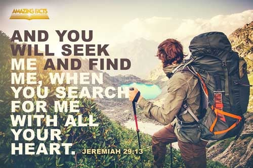 And ye shall seek me, and find me, when ye shall search for me with all your heart. 
